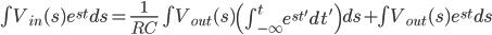 \int V _ {in}(s)e^{st}ds = \frac{1}{RC}\int V _ {out}(s)\left(\int _ {-\infty} ^{t} e ^{st'}dt'\right)ds + \int V _ {out}(s)e ^{st}ds