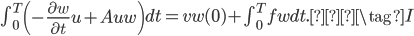 \int_{0}^{T}{\left(-\frac{\partial w}{\partial t}u+Auw \right)}dt=vw(0)+\int_{0}^{T}{fw}dt. \tag{I}