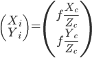 \left( \begin{matrix} X_i\\ Y_i\\ \end{matrix} \right) = \left( \begin{matrix} f \frac{X_c}{Z_c}\\ f \frac{Y_c}{Z_c}\\ \end{matrix} \right)