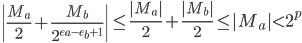\left|  \frac{M_a}{2} + \frac{M_b}{2^{e_a - e_b+1}}  \right|  \leq   \frac{|M_a|}{2}  + \frac{|M_b|}{2}   \leq | M_a | < 2^{p}