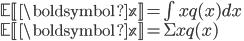 \mathbb{E[\boldsymbol{x}]} = \int xq(x)dx \\ \mathbb{E[\boldsymbol{x}]} = \Sigma xq(x)