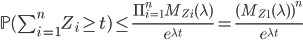 \mathbb{P}(\sum_{i=1}^nZ_i \geq t) \leq \frac{\Pi_{i=1}^n M_{Z_i}(\lambda)}{e^{\lambda t}} = \frac{(M_{Z_1}(\lambda))^{n}}{e^{\lambda t}}