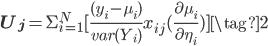 \mathbf{U_{j}} = \Sigma_{i=1}^ {N} [ \frac{(y_{i} - \mu_{i})}{var(Y_{i})} x_{ij} ( \frac{\partial{\mu_{i}}}{\partial{\eta_{i}}} ) ] \tag{2}