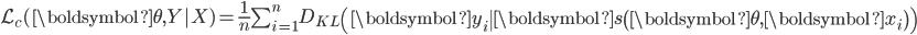 \mathcal{L}_{c}(\boldsymbol{\theta}, Y | X)=\frac{1}{n} \sum_{i=1}^{n} D_{K L}\left(\boldsymbol{y}_{i} \| \boldsymbol{s}\left(\boldsymbol{\theta}, \boldsymbol{x}_{i}\right)\right)