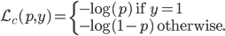 \mathcal{L}_c(p, y) =  \left\{ \begin{array}{l} - \log(p) \;\;{\rm if} \;\; y = 1\\ - \log(1-p) \;\;\text{otherwise.} \end{array} \right.