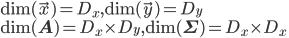 \mathrm{dim}(\vec{x}) = D_{x}, \mathrm{dim}(\vec{y}) = D_{y} \\ \mathrm{dim}(\mathbf{A}) = D_{x} \times D_{y}, \mathrm{dim}(\mathbf{\Sigma}) = D_{x} \times D_{x}