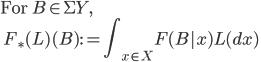 \mbox{For }B\in \Sigma Y, \\ \:\: F_\ast(L)(B) := {\displaystyle \int_{x\in X} F(B | x)L(dx)}