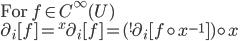 \mbox{For }f\in C^\infty(U)\\ \partial_i[f] = {}^x\partial_i[f] = ({}^!\partial_i[f\circ x^{-1}])\circ x
