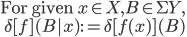 \mbox{For given }x\in X, B\in \Sigma Y, \ \:\: \delta[f](B | x) := \delta[f(x)](B)