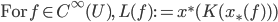 \mbox{For}\: f\in C^{\infty}(U),\: L(f) := x^\ast(K(x_\ast(f)))