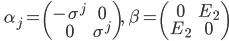 \qquad \displaystyle \alpha_j =  \left( \begin{matrix}  - \sigma^j & 0 \\ 0 & \sigma^j \end{matrix} \right) , \quad \beta =  \left( \begin{matrix} 0 & E_2 \\ E_2 & 0 \end{matrix} \right)