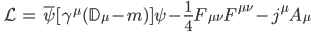 \qquad \displaystyle \begin{align} \mathcal{L} &= \bar{\psi} [ \gamma^\mu ( \mathbb{D}_\mu - m)] \psi - \frac{1}{4} F_{\mu \nu} F^{\mu \nu} - j^{\mu} A_\mu \end{align}