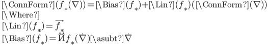 \quad \ConnForm(f_*(\nabla)) = \Bias(f_*) + \Lin(f_*)(\ConnForm(\nabla))\\ \quad \Where\\ \qquad \Lin(f_*) = \vec{f_*}\\ \qquad \Bias(f_*) = \u{f_*}(\dot{\nabla} ) \asubt \dot{\nabla}
