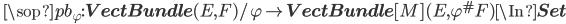 \quad \sop{pb}_\varphi : {\bf VectBundle}(E, F)/\varphi \to {\bf VectBundle}[M](E, \varphi^\# F) \In {\bf Set}
