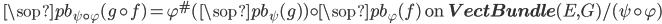 \quad \sop{pb}_{\psi\circ \varphi}(g \circ f) = \varphi^\#(\sop{pb}_{\psi}(g)) \circ \sop{pb}_\varphi(f) \text{ on } {\bf VectBundle}(E, G)/(\psi\circ \varphi)