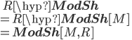 \quad R\hyp{\bf ModSh} \\ = R\hyp{\bf ModSh}[M] \\ = {\bf ModSh}[M, R]