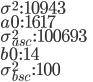 \sigma^{2}\,:\,10943\\ a0\,:\,1617\\ \sigma_{asc}^{2}\,:\,100693\\ b0\,:\, 14\\ \sigma_{bsc}^{2}\,:\, 100