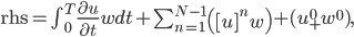 \text{rhs}=\int_{0}^{T}{\frac{\partial u}{\partial t}w}dt+\sum_{n=1}^{N-1}\left([u]^nw \right)+(u_+^0 w^0),