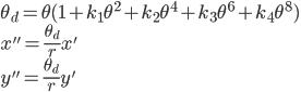 \theta_d = \theta ( 1 + k_1 \theta^2 + k_2 \theta^4 + k_3 \theta^6 + k_4 \theta^8 )\\ x'' = \frac{ \theta_d }{r} x' \\ y'' = \frac{ \theta_d }{r} y'