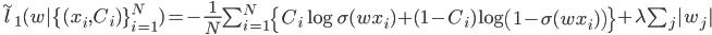 \tilde{l}_1(w|\{(x_i,C_i) \}_{i=1}^{N}) = -\frac{1}{N}\sum_{i=1}^{N}\left\{ C_i \log \sigma(wx_i) +(1-C_i)\log \left( 1-\sigma(wx_i)\right)\right\} + \lambda \sum_{j} |w_j|