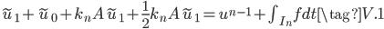 \tilde{u}_1+\tilde{u}_0+k_nA\tilde{u}_1+\frac{1}{2}k_nA\tilde{u}_1=u^{n-1}+\int_{I_n}{f}dt  \tag{V.1}