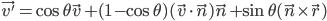 \vec{v'}  = \cos \theta \vec{v} + (1 - \cos \theta)(\vec{v} \cdot \vec{n})\vec{n} + \sin \theta (\vec{n} \times \vec{r})