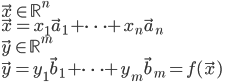 \vec{x} \in \mathbb{R}^{n}\\\\ \vec{x} = x_{1}\vec{a}_{1} + \cdots + x_{n}\vec{a}_{n} \\\\ \vec{y} \in \mathbb{R}^{m}\\\\ \vec{y} = y_{1}\vec{b}_{1} + \cdots + y_{m}\vec{b}_{m} = f(\vec{x})