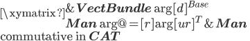 \xymatrix{  {} & {\bf VectBundle} \ar[d]^{Base}\\  {\bf Man}\ar@{=}[r] \ar[ur]^{T} &   {\bf Man}  }\\ \mbox{commutative in }{\bf CAT}
