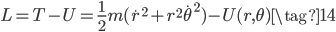 { L = T - U = \frac{1}{2}m(\dot r^2 + r^2\dot \theta^2) - U(r,\theta) \tag{14} }