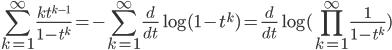 {\displaystyle \sum_{k=1}^\infty{kt^{k-1}\over1-t^k}=-\sum_{k=1}^\infty{d\over dt}\log(1-t^k)={d\over dt}\log(\prod_{k=1}^\infty{1\over1-t^k}) }