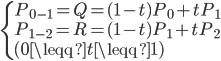 {\displaystyle  \begin{eqnarray}   \left\{     \begin{array}{l} P_{0-1} = Q = (1-t)P_0 + tP_1  \\ P_{1-2} = R = (1-t)P_1 + tP_2  \\ (0 \leqq t \leqq 1)     \end{array}   \right. \end{eqnarray} }