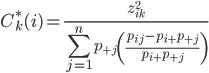 {\displaystyle  C^*_k(i) = \frac {z_{ik}^2}{ \sum^{n}_{j=1} p_{+j} \left( \frac {p_{ij} - p_{i+} p_{+j}}{p_{i+}p_{+j}} \right) } }