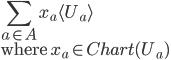 {\displaystyle \sum_{a\in A} x_a \langle U_a \rangle } \\ \mbox{where } x_a \in Chart(U_a)