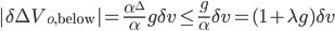 |\delta \Delta V_{o, \mathrm{below}}| = \frac{\alpha^{\Delta}}{\alpha} g \delta v \leq \frac{g}{\alpha} \delta v = (1+\lambda g) \delta v