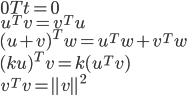 0T t = 0 \\ u^T v = v^T u \\ (u + v)^T w = u^T w + v^T w \\ (ku)^T v = k(u^T v)  \\ v^T v = \parallel v \parallel ^2
