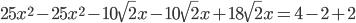25x ^{2} -25x ^{2} - 10\sqrt{2}x - 10\sqrt{2}x +18\sqrt{2}x = 4 -2+2