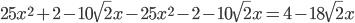 25x ^{2}+2 - 10\sqrt{2}x-25x ^{2}-2 - 10\sqrt{2}x = 4 -18\sqrt{2}x