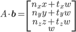 [cht] A \cdot \mathbf{b} = \begin{bmatrix} n_x x + t_x w\\ n_y y + t_y w\\ n_z z + t_z w\\ w \end{bmatrix} [/cht]