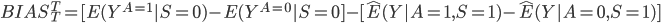 BIAS_T^T=[E(Y^{A=1}|S=0)-E(Y^{A=0}|S=0]-[\hat{E}(Y|A=1,S=1)-\hat{E}(Y|A=0,S=1)]