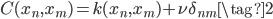 C(x_{n},x_{m}) = k(x_{n},x_{m}) + \nu \delta_{nm} \tag{2}