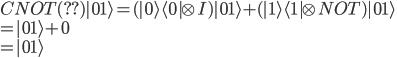 CNOT (??)| 0 1 \rangle =  ( |0 \rangle \langle 0| \otimes I)| 0 1 \rangle + ( |1 \rangle \langle 1| \otimes NOT) | 0 1 \rangle \ =| 0 1 \rangle + 0 \ =| 0 1 \rangle