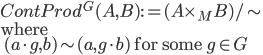 ContProd^G(A, B) := (A\times_M B)/ \sim \\ \text{where}\\ \quad (a\cdot g, b) \sim (a, g\cdot b)\text{ for some }g\in G