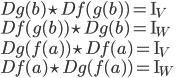 Dg(b) \star Df(g(b)) = \mbox{I}_V \\ Df(g(b)) \star Dg(b) = \mbox{I}_W \\ \:\\ Dg(f(a)) \star Df(a) = \mbox{I}_V \\ Df(a) \star Dg(f(a)) = \mbox{I}_W \\