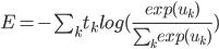 E = - \sum_k t_k log( \frac{exp(u_k)}{ \sum_k exp(u_k) } )