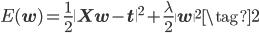 E(\mathbf{w}) = \displaystyle \frac{1}{2} \|\mathbf X \mathbf w - \mathbf t \|^2 + \frac{\lambda}{2}\| \mathbf{w}\|^2 \tag{2}