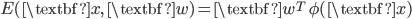 E(\textbf{x},\ \textbf{w}) = \textbf{w}^{T}\ \phi( \textbf{x} )
