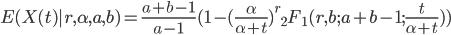 E(X(t) | r, \alpha, a, b) = \frac{a+b-1}{a-1}(1-(\frac{\alpha}{\alpha+t})^r {}_2F_1(r, b; a+b-1; \frac{t}{\alpha+t}))