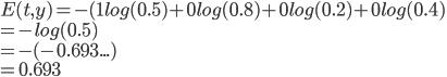 E(t,y) = - (1 log(0.5) + 0 log(0.8) + 0 log(0.2) + 0 log(0.4) \\   = -log(0.5) \\   = -(-0.693...) \\   = 0.693