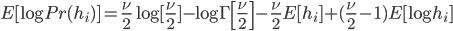 E[ \log{Pr(h_{i})} ] = \frac{\nu}{2}\log{[ \frac{\nu}{2} ] } - \log{\Gamma\left[ \frac{\nu}{2} \right] } - \frac{\nu}{2} E[ h_{ i } ] + (\frac{\nu}{2} - 1) E[ \log{h_{i}} ]