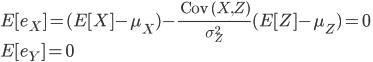 E[ e_{ X } ] = ( E[ X ] - \mu_{ X } ) - \frac{ \text{ Cov }( X, Z ) }{ \sigma_{ Z }^{ 2 } }( E[ Z ] - \mu_{ Z } ) = 0 \\\\ E[ e_{ Y } ] = 0 \\\\